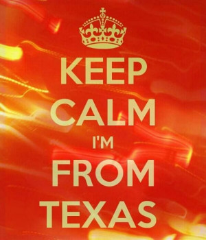 Keep Calm I'm From Texas