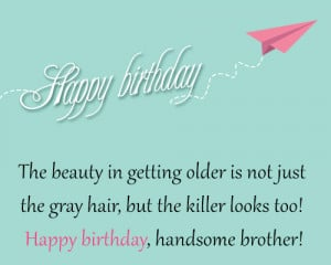 ... , my joy, and my pride. Wish you a very happy birthday, dear brother