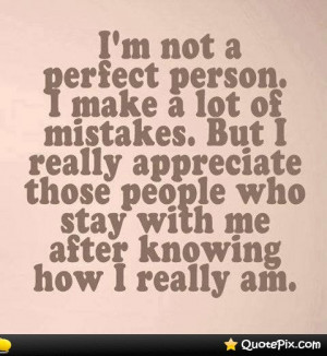 ... Appreciate Those People Who Stay With Me After Knowing Who I Really Am