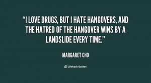 quote-Margaret-Cho-i-love-drugs-but-i-hate-hangovers-71533.png