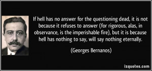 if hell has no answer for the questioning dead it is not because it