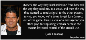 ... stop using steroids because the owners lost total control of the