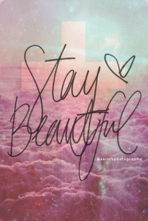 beautiful, cute, love, pretty, qoutes, quote, quotes, stay beautiful