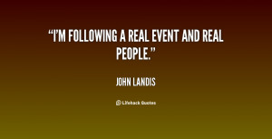 quote-John-Landis-im-following-a-real-event-and-real-23398.png
