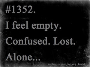 Feelings, Empty Feelings Quotes, Alone And Lost Quotes, Confused ...