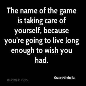 The name of the game is taking care of yourself, because you're going ...