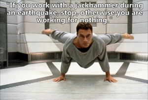If you work with a jackhammer during an earthquake, stop, otherwise ...