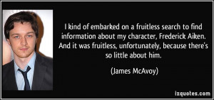 ... , unfortunately, because there's so little about him. - James McAvoy