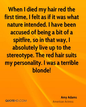 ... . The red hair suits my personality. I was a terrible blonde