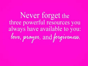Never Forget Love, Prayer And Forgiveness Quote