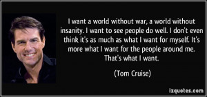 quote-i-want-a-world-without-war-a-world-without-insanity-i-want-to ...