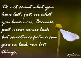 ... Past Never Comes Back But Sometimes Future Can Give Us Back Our Lost
