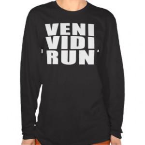 Funny Running Quotes Jokes : Veni Vidi Run Tee Shirts