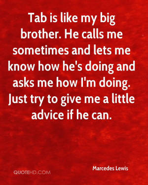 Tab is like my big brother. He calls me sometimes and lets me know how ...
