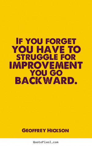 Quotes about inspirational - If you forget you have to struggle for ...