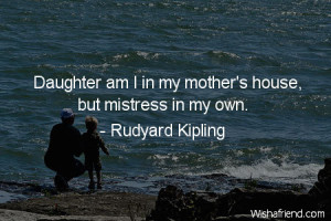 daughter-Daughter am I in my mother's house, but mistress in my own.