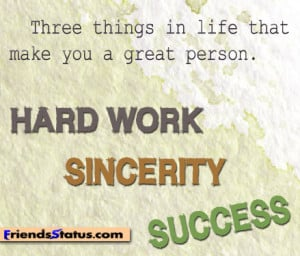 ... in life that make you a great person. Hard work Sincerity Success