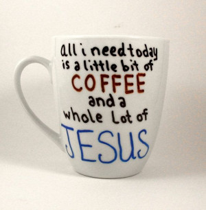 Coffee Mug ALL I NEED Quote Mugs Hand Painted tea by PrairieLoops, $10 ...