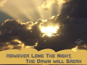 However long the night, the dawn will break