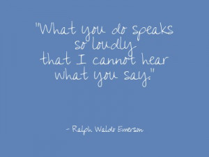 ... Thought: What You Do Speaks So Loudly that I Cannot Hear What You Say