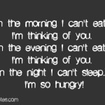 ... can't eat, I'm thinking of you. In the night I can't sleep