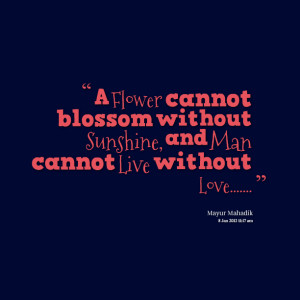 Quotes Picture: a flower cannot blossom without sunshine, and man ...