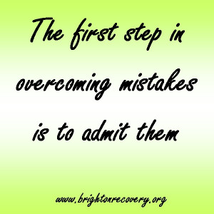 The first step in overcoming mistakes is to admit them