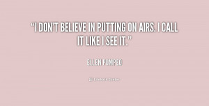 quote Ellen Pompeo i dont believe in putting on airs 207944 1 png
