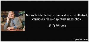 ... , cognitive and even spiritual satisfaction. - E. O. Wilson