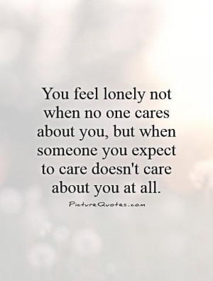 one cares about you, but when someone you expect to care doesn't care ...