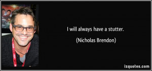 will always have a stutter. - Nicholas Brendon