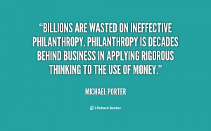 Billions are wasted on ineffective philanthropy. Philanthropy is ...