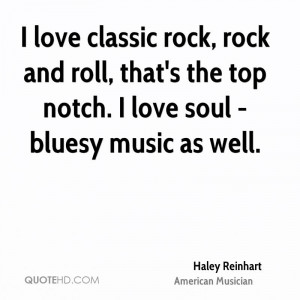 love classic rock, rock and roll, that's the top notch. I love soul ...