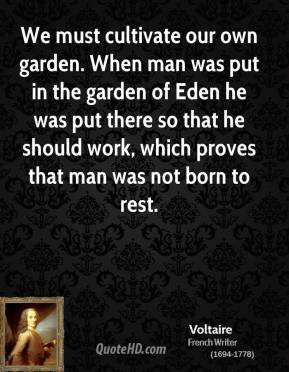 We must cultivate our own garden. When man was put in the garden of ...