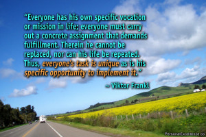 """Quote: """"Everyone has his own specific vocation or mission in life ..."""