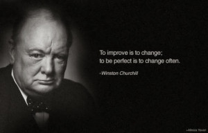 To improve is to change: to be perfect is to change often.