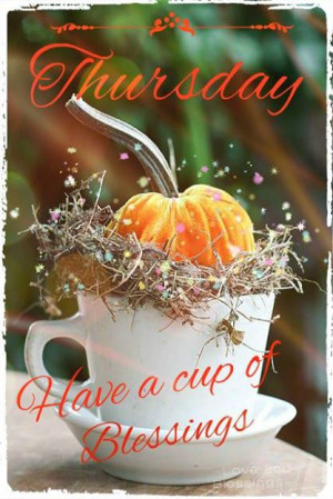 Thursday... Have a cup of blessings