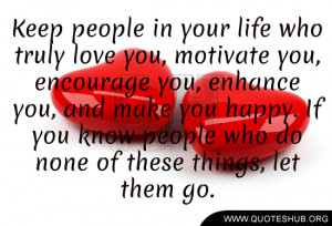 Keep-people-in-your-life-who-truly-love-you-motivate-you-encourage-you ...