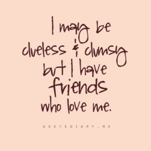 clumsy #clueless #friends #love #quote