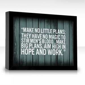 big plans, yes!! A quote from Daniel Burnham, American architect and ...