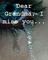 Miss My Grandma Quotes Dear grandma, i miss you.