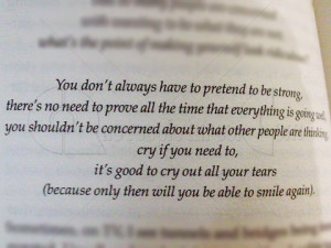You Dont Always Have to Pretend to be Strong ~ Advice Quote