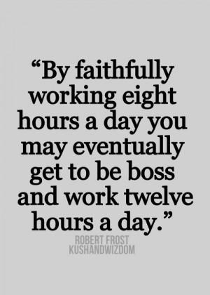 Robert frost, quotes, sayings, work, hard, true