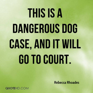... Is A Dangerous Dog Case, And It Will Go To Court. - Rebecca Rhoades