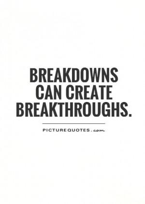 Breakdownscan create breakthroughs Picture Quote #1