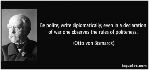 Be polite; write diplomatically; even in a declaration of war one ...