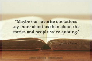 ... favorite quotations say more about us - John Green - Curated Quotes