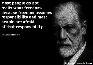 ... responsibility and most people are afraid of that responsibility