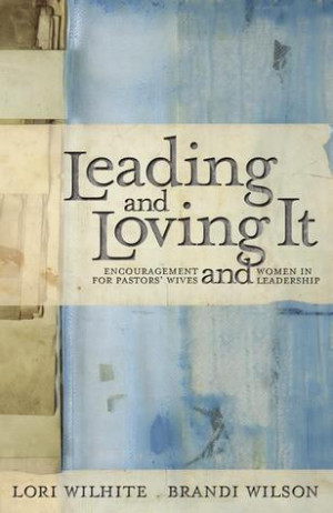 Leading and Loving It: Encouragement for Pastors' Wives and Women in ...