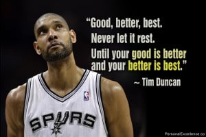 "... . Until your good is better and your better is best."" ~ Tim Duncan"